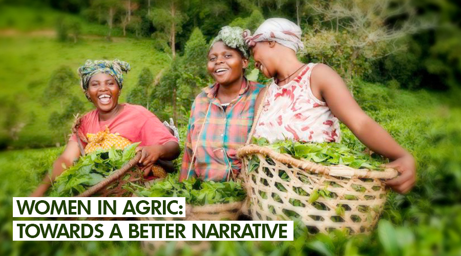 WOMEN IN AGRIC: TOWARDS A BETTER NARRATIVE