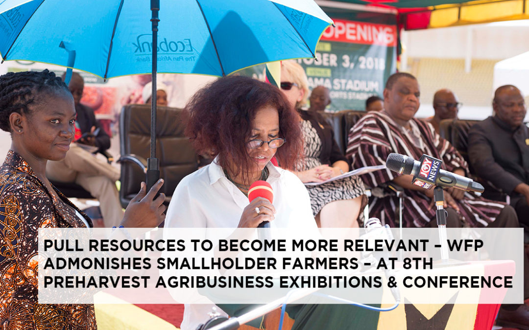 PULL RESOURCES TO BECOME MORE RELEVANT – WFP ADMONISHES SMALLHOLDER FARMERS – AT 8TH PRE-HARVEST AGRIBUSINESS EXHIBITIONS & CONFERENCE